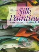 Cover of: The complete book of silk painting | Diane Tuckman