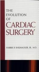 Cover of: The evolution of cardiac surgery | Shumacker, Harris B.