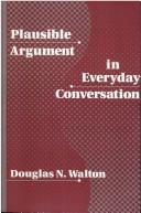 Cover of: Plausible argument in everyday conversation | Douglas N. Walton