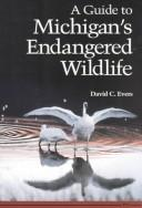 Cover of: A guide to Michigan's endangered wildlife | David C. Evers