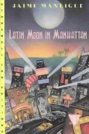 Cover of: Latin moon in Manhattan | Jaime Manrique