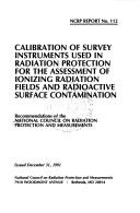 Cover of: Calibration of survey instruments used in radiation protection for the assessment of ionizing radiation fields and radioactive surface contamination