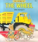 Cover of: The story of the wheel | Tim Healey
