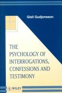 Cover of: The psychology of interrogations, confessions, and testimony