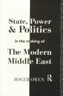 Cover of: State, power & politics in the making of the modern Middle East