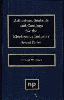 Adhesives, sealants, and coatings for the electronics industry by Ernest W. Flick