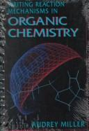 Cover of: Writing reaction mechanisms in organic chemistry