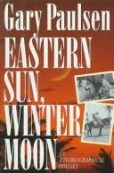 Cover of: Eastern Sun, Winter Moon: an autobiographical odyssey