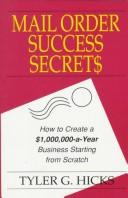 Cover of: Mail order success secrets: how to create a $1,000,000-a-year business starting from scratch