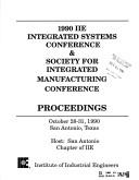 Cover of: 1990 IIE Integrated Systems Conference & Society for Integrated Manufacturing Conference |