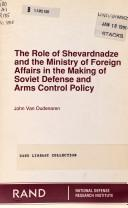 Cover of: The role of Shevardnadze and the Ministry of Foreign Affairs in the making of Soviet defense and arms control policy
