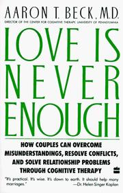 Cover of: Love is never enough: how couples can overcome misunderstandings, resolve conflicts, and solve relationship problems through cognitive therapy