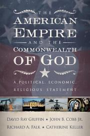 Cover of: The American Empire and the Commonwealth of God: A Political, Economic, Religious Statement