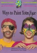 Cover of: 50 nifty ways to paint your face by Lucy Monroe