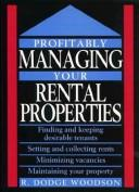 Cover of: Profitably managing your rental properties | R. Dodge Woodson