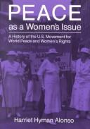 Peace as a women's issue by Harriet Hyman Alonso