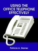 Cover of: Using the office telephone effectively | Patricia A. Garner