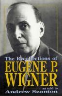 recollections of Eugene P. Wigner as told to Andrew Szanton.