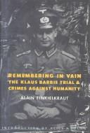 Cover of: Remembering in vain: the Klaus Barbie trial and crimes against humanity