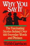 Cover of: Why you say it: The Fascinating Stories Behind Over 600 Everyday Words and Phrases