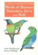 Cover of: A field guide to the birds of Borneo, Sumatra, Java, and Bali, the Greater Sunda Islands
