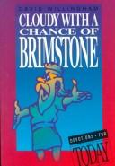 Cover of: Cloudy with a chance of brimstone