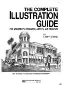 Cover of: The complete illustration guide for architects, designers, artists and students