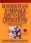 Cover of: Business Plans to Manage Day-to-day Operations | Christopher R. Malburg