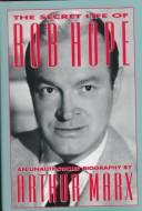 Cover of: The secret life of Bob Hope | Arthur Marx