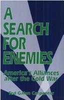 Cover of: A search for enemies: America's alliances after the cold war