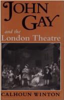 John Gay and the London theatre by Calhoun Winton