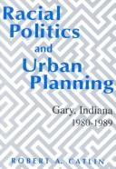 Racial politics and urban planning by Robert A. Catlin