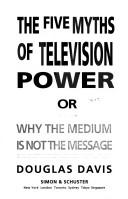 Cover of: The five myths of television power, or, Why the medium is not the message | Douglas Davis