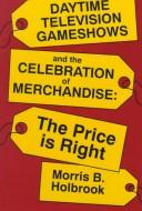 Daytime television gameshows and the celebration of merchandise by Morris B. Holbrook