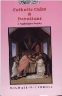 Cover of: Catholic cults and devotions | Michael P. Carroll