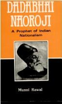 Dadabhai Naoroji, a prophet of Indian nationalism, 1855-1900 by Munni Rawal