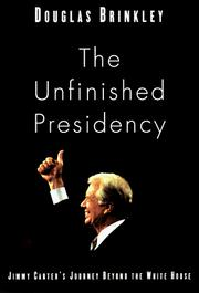 Cover of: The unfinished presidency: Jimmy Carter's journey beyond the White House