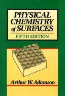 Physical chemistry of surfaces by Arthur W. Adamson