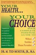 Cover of: Your health...your choice: your complete personal guide to wellness, nutrition & disease prevention