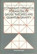 Cover of: Covariant operator formalism of gauge theories and quantum gravity | Noboru Nakanishi