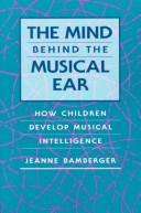 Cover of: The mind behind the musical ear | Jeanne Shapiro Bamberger