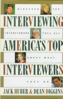 Cover of: Interviewing America's top interviewers | Jack T. Huber