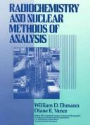 Cover of: Radiochemistry and nuclear methods of analysis | William D. Ehmann
