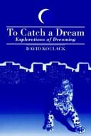 Cover of: To catch a dream | David Koulack