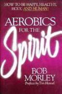 Cover of: Aerobics for the spirit | Robert Morley
