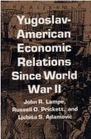 Cover of: Yugoslav-American economic relations since World War II