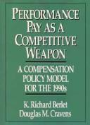Cover of: Performance pay as a competitive weapon | K. Richard Berlet