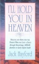 I'll hold you in heaven by Jack W. Hayford