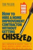 Cover of: How to hire a home improvement contractor without getting chiseled | Tom Philbin