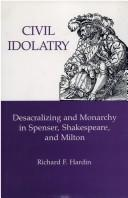 Cover of: Civil idolatry: desacralizing and monarchy in Spenser, Shakespeare, and Milton
